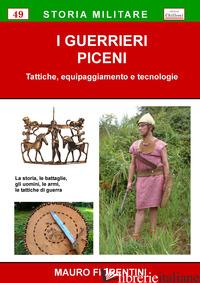 GUERRIERI PICENI. TATTICHE, EQUIPAGGIAMENTO E TECNOLOGIE (I) - FIORENTINI MAURO
