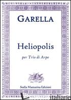 HELIOPOLIS. PER TRIO DI ARPE (SPARTITO) - GARELLA DANIELE