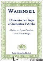 CONCERTO PER ARPA E ORCHESTRA D'ARCHI. RIDUZIONE PER ARPA E PIANOFORTE (SPARTITO - WAGENSEIL GEORG CHRISTOPH; ALLEGRO M. (CUR.)