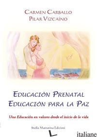 EDUCACION PRENATAL EDUCACION PARA LA PAZ. UNA EDUCACION EN VALORES DESDE EL INIC - CARBALLO CARMEN; VIZCAINO PILAR