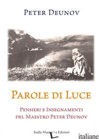 PAROLE DI LUCE. PENSIERI E INSEGNAMENTI DEL MAESTRO PETER DEUNOV - DEUNOV PETER; GARELLA D. (CUR.)