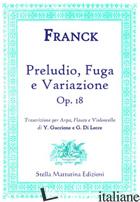 PRELUDIO, FUGA E VARIAZIONE (OP. 18). TRASCRIZIONE PER ARPA, FLAUTO E VIOLONCELL - FRANK CESAR; GUCCIONE Y. (CUR.); DI LECCE G. (CUR.)
