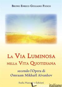 VIA LUMINOSA NELLA VITA QUOTIDIANA SECONDO L'OPERA DI OMRAAM MIKHAEL AIVANHOV (L - FUOCO BRUNO E.