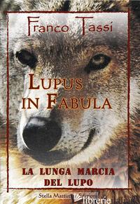LUPUS IN FABULA. LA LUNGA MARCIA DEL LUPO - TASSI FRANCO