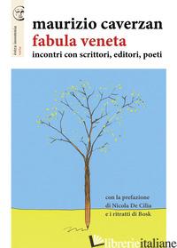FABULA VENETA. INCONTRI CON SCRITTORI, EDITORI, POETI - CAVERZAN MAURIZIO