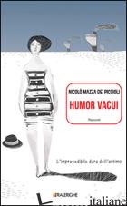HUMOR VACUI. L'IMPREVEDIBILE DURATA DELL'ATTIMO - MAZZA DE' PICCIOLI NICOLO'