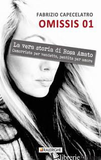 OMISSIS 01. LA VERA STORIA DI ROSA AMATO. CAMORRISTA PER VENDETTA, PENTITA PER A - CAPECELATRO FABRIZIO