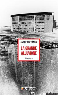 GRANDE ALLUVIONE (LA) - BERTAGNI ANDREA