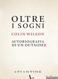 OLTRE I SOGNI. AUTOBIOGRAFIA DI UN OUTSIDER - WILSON COLIN