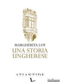 STORIA UNGHERESE (UNA) - LOY MARGHERITA