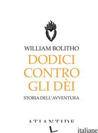 DODICI CONTRO GLI DEI - BOLITHO WILLIAM