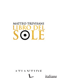 LIBRO DEL SOLE. EDIZ. LIMITATA - TREVISANI MATTEO