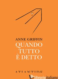 QUANDO TUTTO E' DETTO - GRIFFIN ANNE