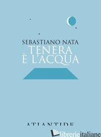 TENERA E' L'ACQUA - NATA SEBASTIANO