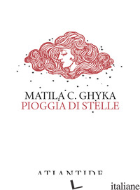 PIOGGIA DI STELLE. EDIZ. LIMITATA - GHYKA MATILA C.