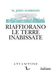 RIAFFIORANO LE TERRE INABISSATE - HARRISON M. JOHN