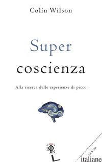 SUPER COSCIENZA. ALLA RICERCA DELLE ESPERIENZE DI PICCO - WILSON COLIN
