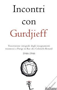 INCONTRI CON GURDJIEFF. TRASCRIZIONE INTEGRALE DEGLI INSEGNAMENTI TRASMESSI A PA - GURDJIEFF GEORGES I.