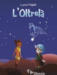 OLTRELA' (L') - MAJELLI LUCIO