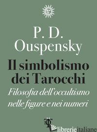 SIMBOLISMO DEI TAROCCHI. FILOSOFIA DELL'OCCULTISMO NELLE FIGURE E NEI NUMERI (IL - USPENSKIJ PETR D.