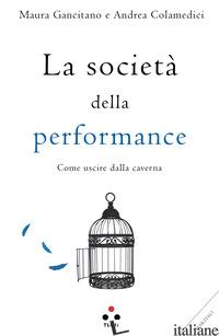 SOCIETA' DELLA PERFORMANCE. COME USCIRE DALLA CAVERNA (LA) - GANCITANO MAURA; COLAMEDICI ANDREA