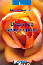 ROSA SENZA SPINE (UNA) - MARTINELLI MARCO