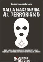DALLA MASSONERIA AL TERRORISMO. COME ALCUNE LOGGE MASSONICHE SONO DIVENUTE DEVIA - CARPEORO GIOVANNI FRANCESCO