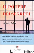 POTERE DEI SEGRETI (IL) - LILLO MARCO; ZARDETTO A. (CUR.)