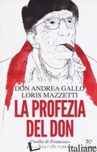 PROFEZIA DEL DON. QUELLA DI FRANCESCO E' LA CHIESA CHE SOGNAVO (LA) - GALLO ANDREA; MAZZETTI LORIS