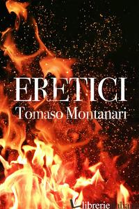 ERETICI - MONTANARI TOMASO