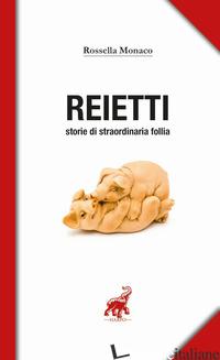 REIETTI. STORIE DI STRAORDINARIA FOLLIA - MONACO ROSSELLA