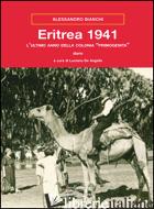 ERITREA 1941. L'ULTIMO ANNO DELLA COLONIA «PRIMOGENITA» - BIANCHI ALESSANDRO; DE ANGELIS L. (CUR.)