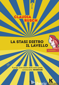 STASI DIETRO IL LAVELLO (LA) - RUSCH CLAUDIA; FILICE F. (CUR.)
