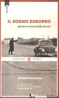 SOGNO EUROPEO. QUATTRO LEZIONI DALLA STORIA (IL) - ASSMANN ALEIDA