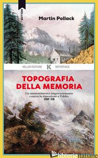 TOPOGRAFIA DELLA MEMORIA - POLLACK MARTIN