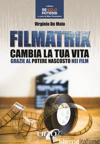 FILMATRIX. CAMBIA LA TUA VITA GRAZIE AL POTERE NASCOSTO NEI FILM - DE MAIO VIRGINIO