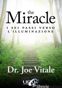 MIRACLE. I SEI PASSI VERSO L'ILLUMINAZIONE (THE) - VITALE JOE