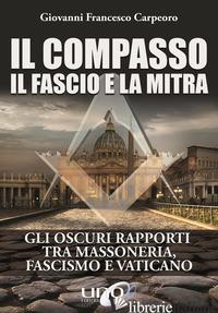 COMPASSO, IL FASCIO E LA MITRA (IL) - CARPEORO GIOVANNI FRANCESCO