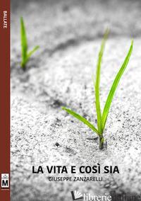 VITA E COSI' SIA (LA) - ZANZARELLI GIUSEPPE