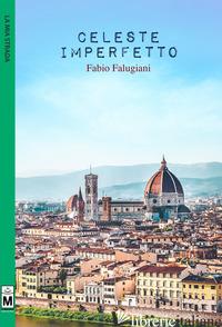 CELESTE IMPERFETTO - FALUGIANI FABIO; UNGINI E. (CUR.)