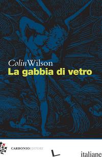 GABBIA DI VETRO (LA) - WILSON COLIN