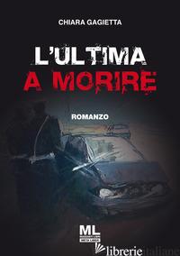 ULTIMA A MORIRE (L') - GAGIETTA CHIARA