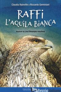 RAFFI L'AQUILA BIANCA. EDIZ. A COLORI - RAINVILLE CLAUDIA; GEMINIANI RICCARDO