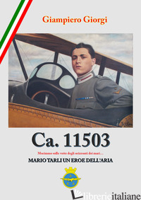 CA. 11503. MARIO TARLI UN EROE DELL'ARIA - GIORGI GIAMPIERO