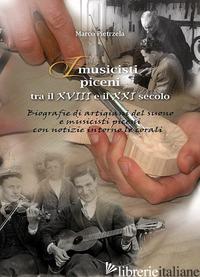 MUSICISTI PICENI TRA IL XVIII E IL XXI SECOLO (I). VOL. 4: BIOGRAFIE DI ARTIGIAN - PIETRZELA MARCO