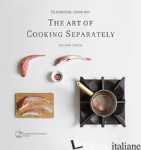 ELEMENTAL COOKING. THE ART OF COOKING SEPARATELY - CINGOLI GIULIANO