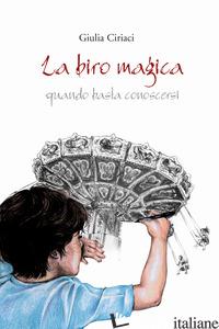 BIRO MAGICA. QUANDO BASTA CONOSCERSI (LA) - CIRIACI GIULIA