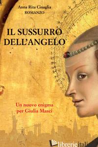 SUSSURRO DELL'ANGELO. UN NUOVO ENIGMA PER GIULIA MASCI (IL) - CINAGLIA ANNA RITA