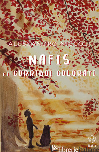 NAFIS E I CORRIDOI COLORATI. EDIZ. ITALIANA E INGLESE - NICCOLI ALESSANDRO; VANNUCCHI A. (CUR.)