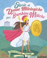 STORIE DI DONNE MITOLOGICHE PER BAMBINE MITICHE - ELIANA SALVI; FEDERICO CORRADINI